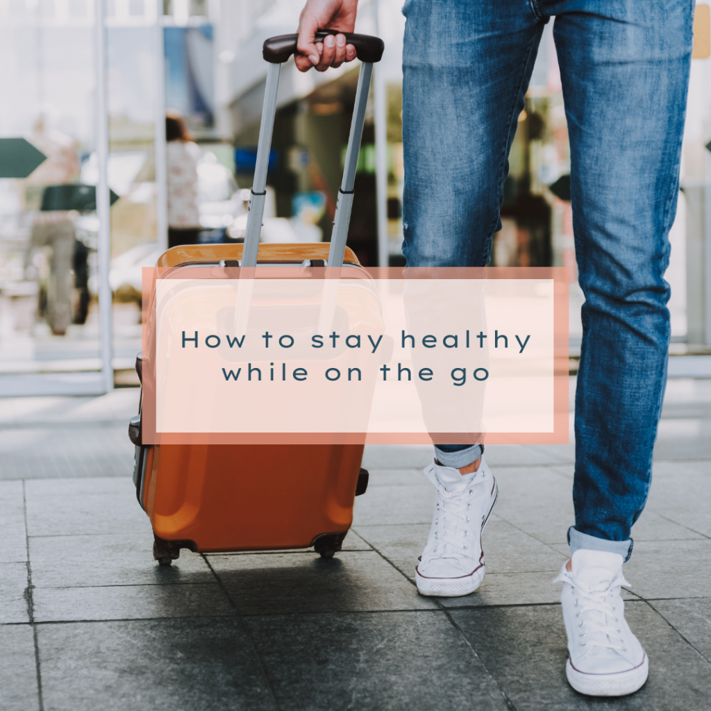 How to Stay Healthy While On The Go