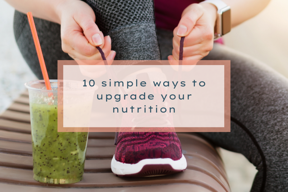 10 Simple ways to upgrade your nutrition