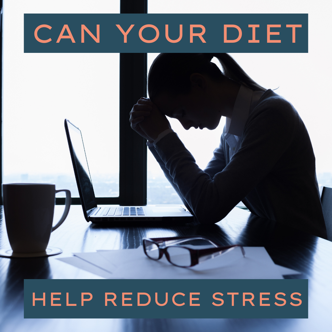 Can Your Diet Help Reduce Stress