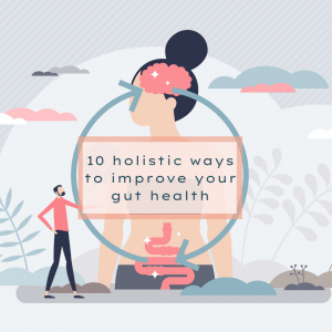 10 Holistic ways to improve your gut
