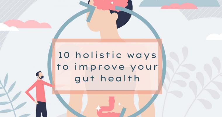 10 holistic ways to improve gut health